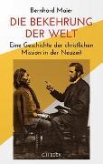Cover-Bild zu Die Bekehrung der Welt von Maier, Bernhard