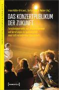 Cover-Bild zu Das Konzertpublikum der Zukunft von Müller-Brozovic, Irena (Hrsg.)