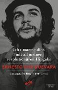 Cover-Bild zu Ich umarme dich mit all meiner revolutionären Hingabe (eBook) von Che Guevara, Ernesto