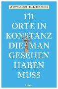 Cover-Bild zu Kastning, Matz: 111 Orte in Konstanz, die man gesehen haben muss