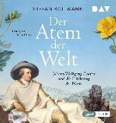 Cover-Bild zu Der Atem der Welt. Johann Wolfgang Goethe und die Erfahrung der Natur von Bollmann, Stefan