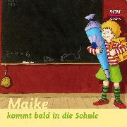 Cover-Bild zu Maike kommt bald in die Schule (Audio Download) von Löffel-Schröder, Bärbel
