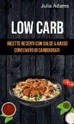 Cover-Bild zu Low Carb: Ricette Recenti Con Salse A Basso Contenuto Di Carboidrati (eBook) von Adams, Julia