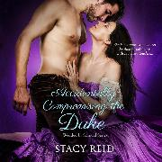 Cover-Bild zu Reid, Stacy: Accidentally Compromising the Duke - Wedded by Scandal, Book 1 (Unabridged) (Audio Download)