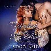 Cover-Bild zu Reid, Stacy: Wicked in His Arms - Wedded by Scandal, Book 2 (Unabridged) (Audio Download)