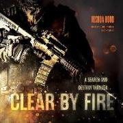 Cover-Bild zu Hood, Joshua: Clear by Fire: A Search and Destroy Thriller