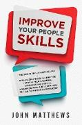 Cover-Bild zu Improve Your People Skills: The Social Skills Masterclass: Proven Strategies to Help You Improve Your Charisma, Communication Skills, Conversations, and Learn How to Talk To Anyone Effortlessly (eBook) von Matthews, John