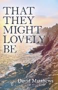 Cover-Bild zu That They Might Lovely Be (eBook) von Matthews, David