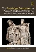 Cover-Bild zu The Routledge Companion to Women and Monarchy in the Ancient Mediterranean World (eBook) von Carney, Elizabeth D. (Hrsg.)