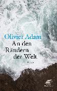Cover-Bild zu An den Rändern der Welt von Adam, Olivier