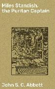 Cover-Bild zu Miles Standish, the Puritan Captain (eBook) von Abbott, John S. C.