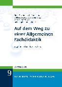 Cover-Bild zu Auf dem Weg zu einer Allgemeinen Fachdidaktik (eBook) von Rothgangel, Martin
