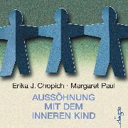 Cover-Bild zu Aussöhnung mit dem inneren Kind (Audio Download) von Chopich, Erika J.