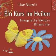 Cover-Bild zu Ein Kurs im Heilen (Audio Download) von Albrecht, Uwe