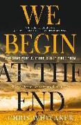 Cover-Bild zu We Begin at the End von Whitaker, Chris