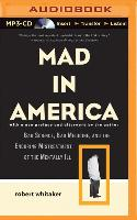 Cover-Bild zu Mad in America: Bad Science, Bad Medicine, and the Enduring Mistreatment of the Mentally Ill von Whitaker, Robert