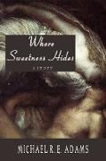 Cover-Bild zu Where Sweetness Hides (eBook) von Adams, Michael R. E.