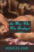 Cover-Bild zu Man Who Was Bandaged (eBook) von Adams, Michael R. E.
