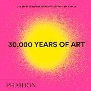 Cover-Bild zu 30,000 Years of Art, New Edition, Mini Format von Press, Phaidon (Hrsg.)