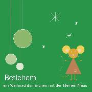 Cover-Bild zu eBook Betlehem - Ein Weihnachtsmärchen mit der kleinen Maus