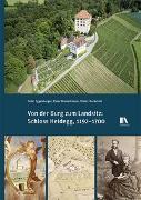 Cover-Bild zu Von der Burg zum Landsitz: Schloss Heidegg, 1192-1700 von Eggenberger, Peter
