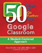 Cover-Bild zu 50 Things to Go Further with Google Classroom (eBook) von Keeler, Alice
