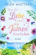 Cover-Bild zu Von der Liebe und den Jahren dazwischen (eBook) von Matthes, Frida