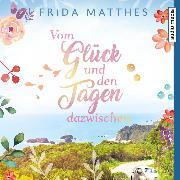 Cover-Bild zu Vom Glück und den Tagen dazwischen (Audio Download) von Matthes, Frida