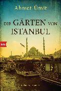Cover-Bild zu Die Gärten von Istanbul (eBook) von Ümit, Ahmet