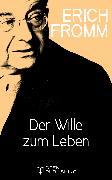 Cover-Bild zu Der Wille zum Leben (eBook) von Fromm, Erich