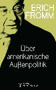 Cover-Bild zu Über amerikanische Außenpolitik (eBook) von Fromm, Erich
