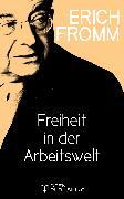 Cover-Bild zu Freiheit in der Arbeitswelt (eBook) von Fromm, Erich
