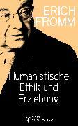 Cover-Bild zu Humanistische Ethik und Erziehung (eBook) von Fromm, Erich