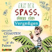 Cover-Bild zu Leonhardt, Jakob M.: Erst der Sapß, dann das Vergnügen - Geniale Chaoten bringt nichts auf die Palme (Audio Download)