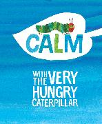 Cover-Bild zu Calm with The Very Hungry Caterpillar von Carle, Eric