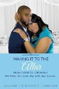 Cover-Bild zu Making it to the Altar: From Cyber to Ceremony Our Love. Our Life. Our Lessons von Lawrence, Nicole