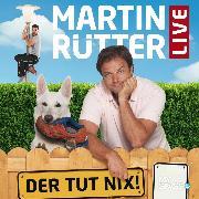 Cover-Bild zu Rütter, Martin: Martin Rütter Live - Der tut nix (Audio Download)