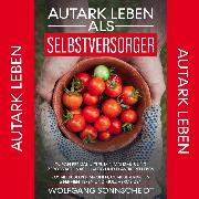 Cover-Bild zu Autark leben als Selbstversorger (Audio Download) von Sonnscheidt, Wolfgang