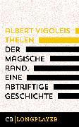 Cover-Bild zu Thelen, Albert Vigoleis: Der magische Rand. Eine abtriftige Geschichte (eBook)