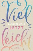 Cover-Bild zu Vielleicht jetzt (Vielleicht-Trilogie - Band 1) von Wahl, Carolin