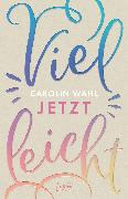 Cover-Bild zu Vielleicht jetzt (Vielleicht-Trilogie - Band 1) (eBook) von Wahl, Carolin
