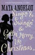 Cover-Bild zu Angelou, Maya: Singin' & Swingin' and Gettin' Merry Like Christmas (eBook)