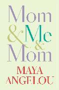 Cover-Bild zu Angelou, Maya: Mom & Me & Mom (eBook)