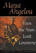 Cover-Bild zu Angelou, Maya: Even the Stars Look Lonesome (eBook)