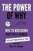 Cover-Bild zu The Power of Why: Why 23 Musicians Crafted a Course and Why You Should Too (The Power of Why Musicians, #2) (eBook) von Germain, Glory St.