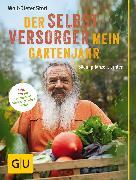 Cover-Bild zu Storl, Wolf-Dieter: Der Selbstversorger: Mein Gartenjahr (eBook)