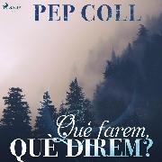 Cover-Bild zu Què farem, què direm? (Audio Download) von Coll, Pep