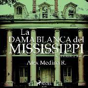 Cover-Bild zu La dama blanca del Mississippi (Audio Download) von Medina, Alejandro