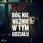 Cover-Bild zu Bóg nie wezmie w tym udzialu (Audio Download) von Koziolek, Krzysztof