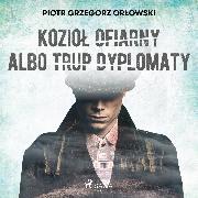 Cover-Bild zu Koziol ofiarny albo trup dyplomaty (Audio Download) von Orlowski, Piotr Grzegorz